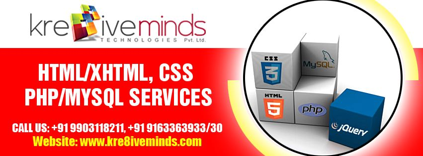 Choose http://www.kre8iveminds.com/ for the best HTML/ XHTML, CSS, PHP/ My SQL Services in India at affordable price!