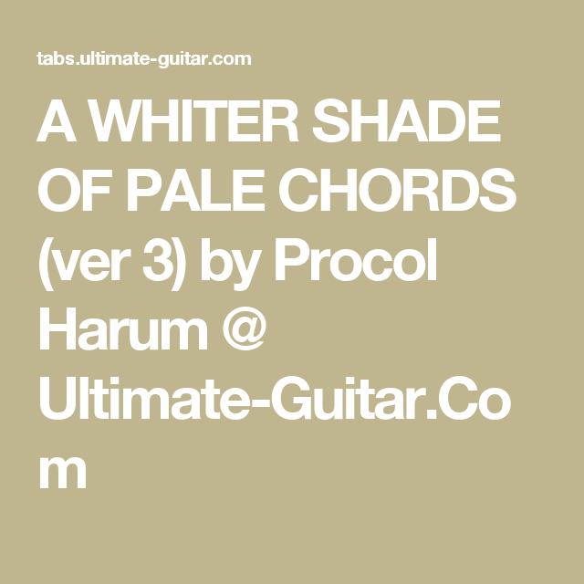 A Whiter Shade Of Pale Chords Ver 3 By Procol Harum Ultimate