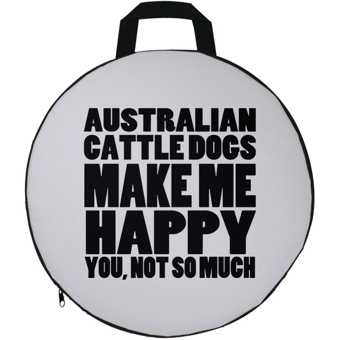 Australian Cattle Dogs Make Me Happy You Not So Much Round Seat Cushion