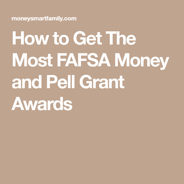 Get More Fafsa Money Pell Grants For College Student Aid 2020 Grants For College Fafsa College Counseling