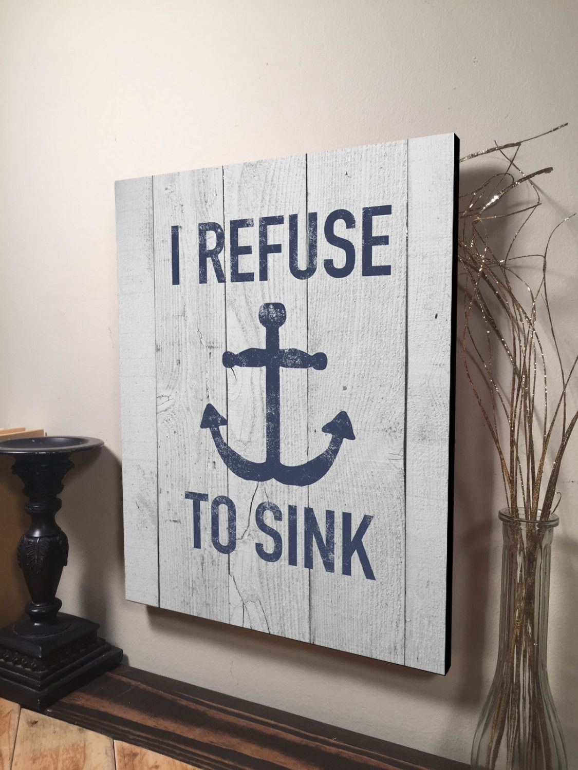 i refuse to sink sign inspirational quote sign home decor wall hanging sign gift for him - Custom Signs For Home Decor