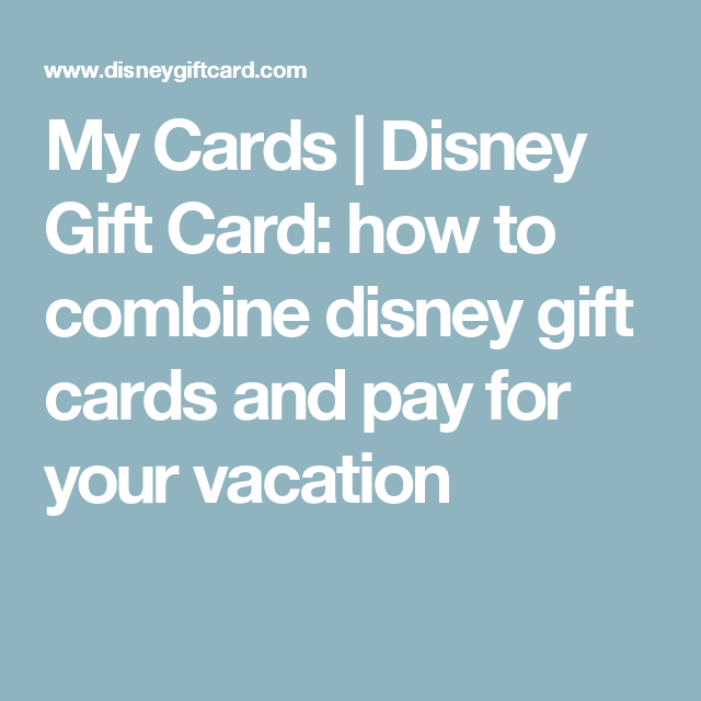 My Cards | Disney Gift Card: how to combine disney gift cards and ...