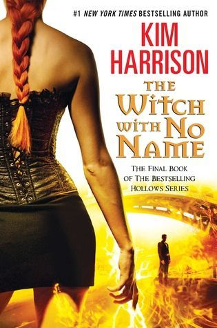 The Witch With No Name by Kim Harrison - The last book of The Hollows series