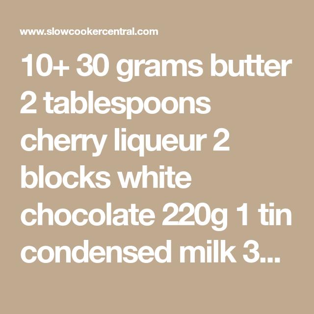 10 30 Grams Butter 2 Tablespoons Cherry Liqueur 2 Blocks White