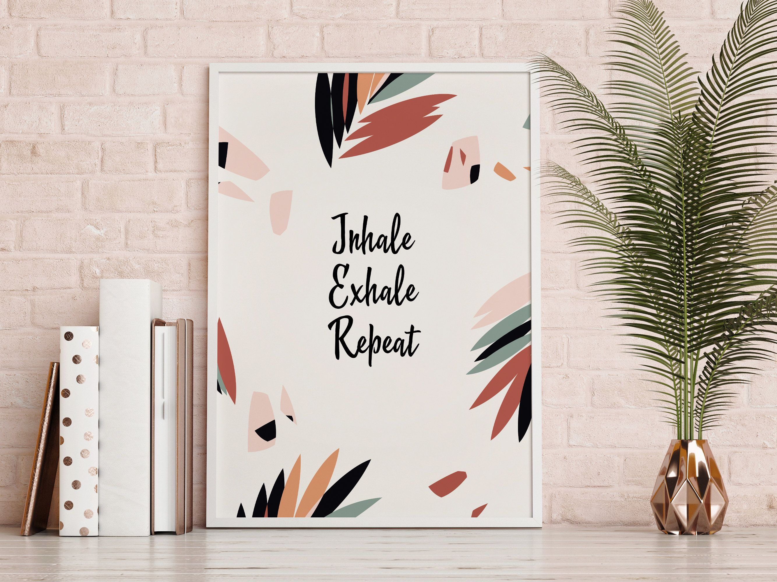 Digital download positive thinking print Inhale Exhale Repeat