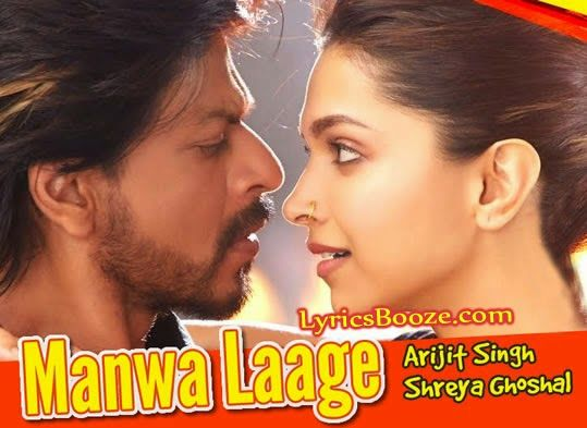 Manwa Laage Lyrics From Happy New Year Movie 2014 Manwa Laage Is Sung By Arijit Singh With Female Voice Of Shreya Ghoshal While Composed By Vishal Shekhar M