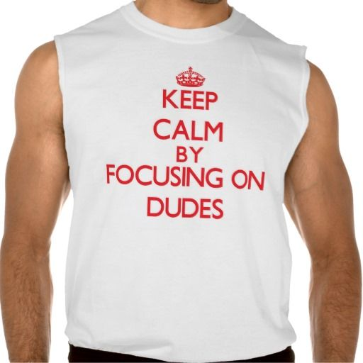 Keep Calm by focusing on Dudes Sleeveless Shirts Tank Tops