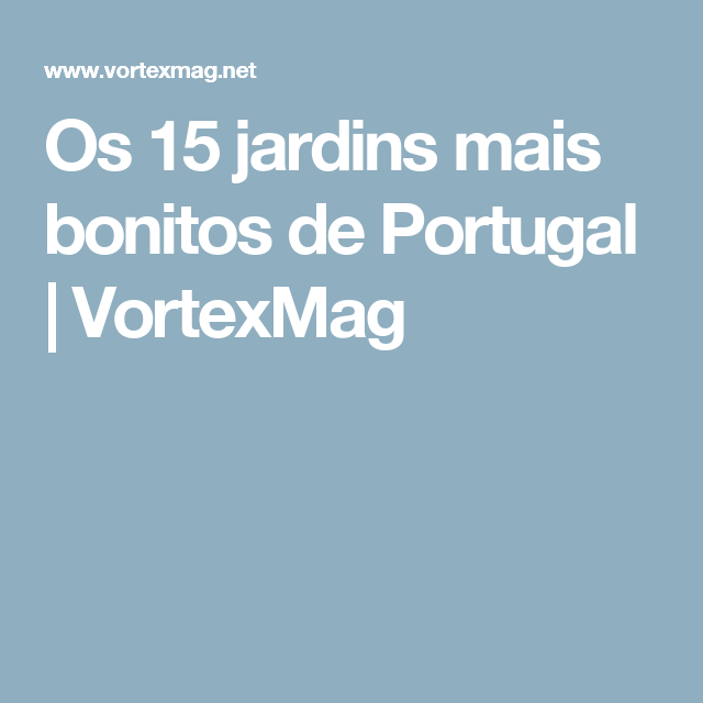 Os 15 jardins mais bonitos de Portugal   VortexMag