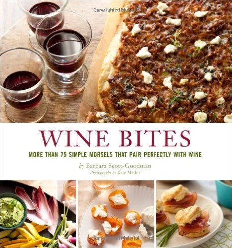 Wine Bites: 64 Simple Nibbles That Pair Perfectly with Wine: Barbara Scott-Goodman: 9780811876308: Amazon.com: Books