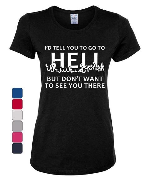5dbfa848d0 I'd Tell You to Go to Hell Women's T-Shirt Funny Offensive Humor ...