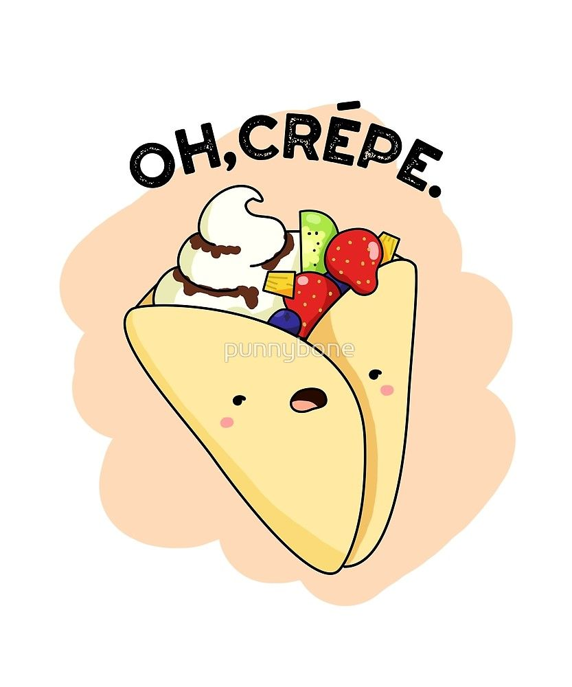 "New Funny Puns 'Oh, Crépe Food Pun' by punnybone ""Oh, Crépe Food Pun"" by punnybone 
