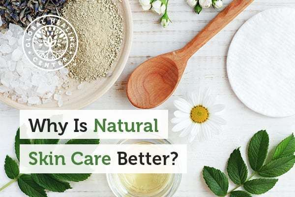 Why Is Natural Skin Care Better Why Is Natural Skin Care Better