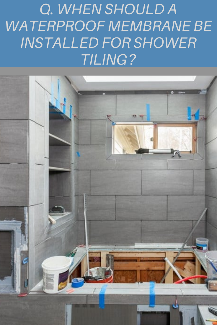 When Should A Waterproof Membrane Be Installed For Shower Tiling In 2020 Shower Tile Shower Installation