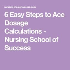 6 Easy Steps to Ace Dosage Calculations - Nursing School of Success