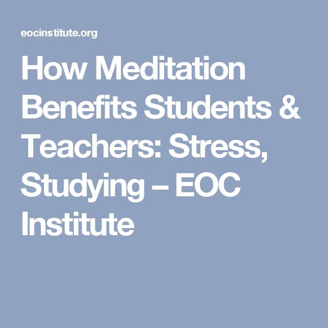 How Meditation Benefits Students & Teachers: Stress ...