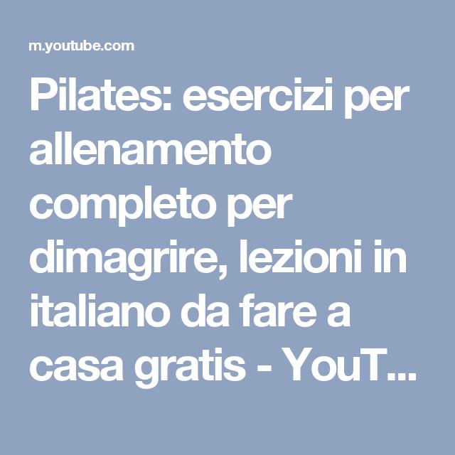Pilates: esercizi per allenamento completo per dimagrire, lezioni in italiano da fare a casa gratis - YouTube