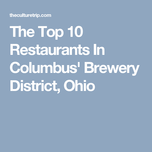 The Top 10 Restaurants In Columbus Brewery District