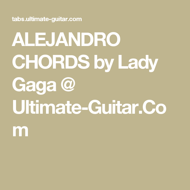 Alejandro Chords By Lady Gaga Ultimate Guitar Music