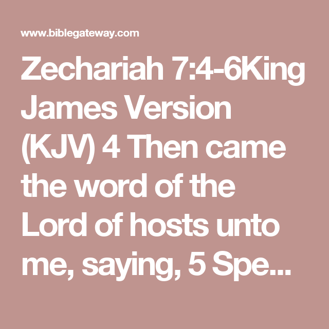Zechariah 7:4-6King James Version (KJV)  4 Then came the word of the Lord of hosts unto me, saying,  5 Speak unto all the people of the land, and to the priests, saying, When ye fasted and mourned in the fifth and seventh month, even those seventy years, did ye at all fast unto me, even to me?  6 And when ye did eat, and when ye did drink, did not ye eat for yourselves, and drink for yourselves?