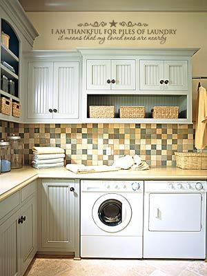 Laundry room--love the saying above the cabinets