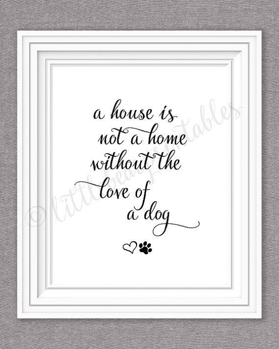 Printable Dog Quote A House Is Not A Home Without The Love Of A
