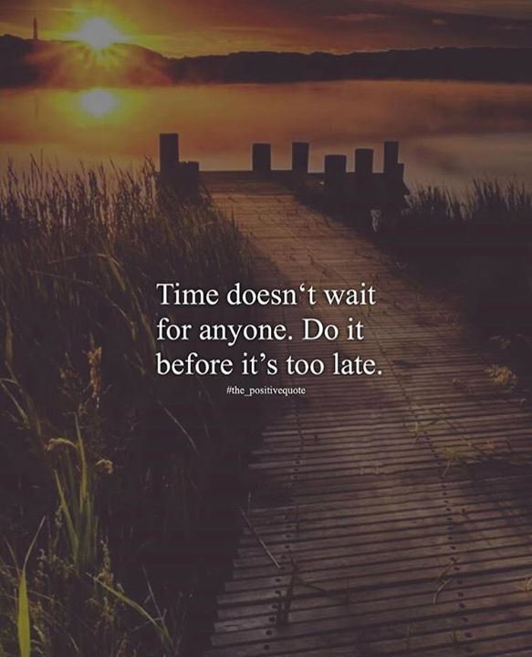 Time doesnt wait for anyone.. Positive quotes, Words