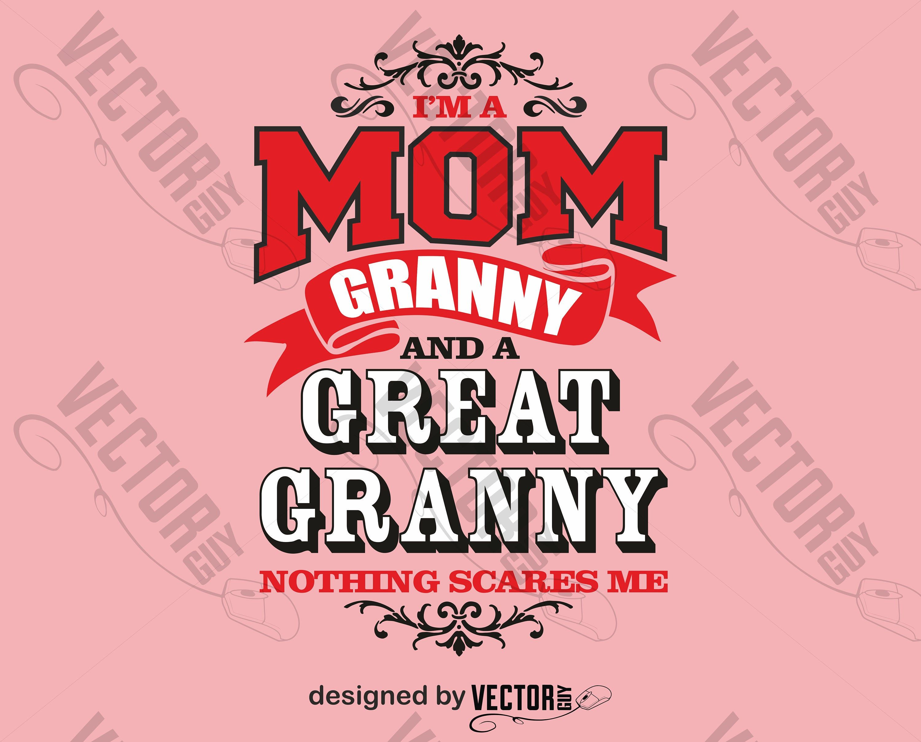 I'm a Mom, Granny and a Great Granny, Nothing Scares Me