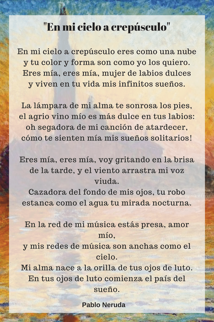 Pablo Neruda S In My Sky At Twilight Over The Andes Pablo Neruda Neruda Quotes Love Is Comic