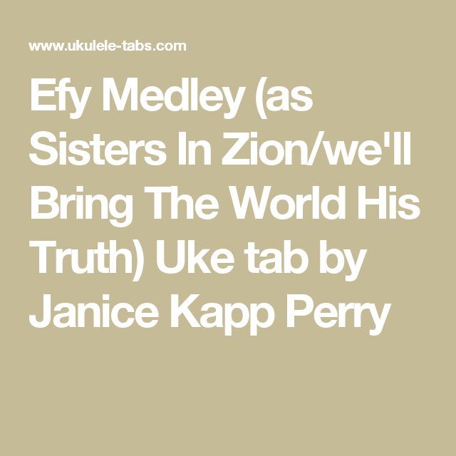 Efy Medley (as Sisters In Zion/we\'ll Bring The World His Truth) Uke ...