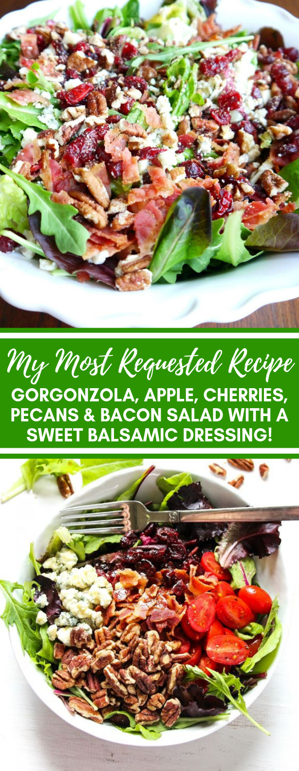 MY MOST REQUESTED RECIPE ~ GORGONZOLA, APPLE, CHERRIES, PECANS & BACON SALAD WITH A SWEET BALSAMIC DRESSING! #vegetarian #vegetable #cookiesalad