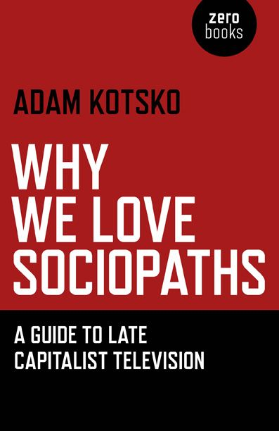 Why We Love Sociopaths A Guide To Late Capitalist Television Sociopath Self Help Books Capitalist