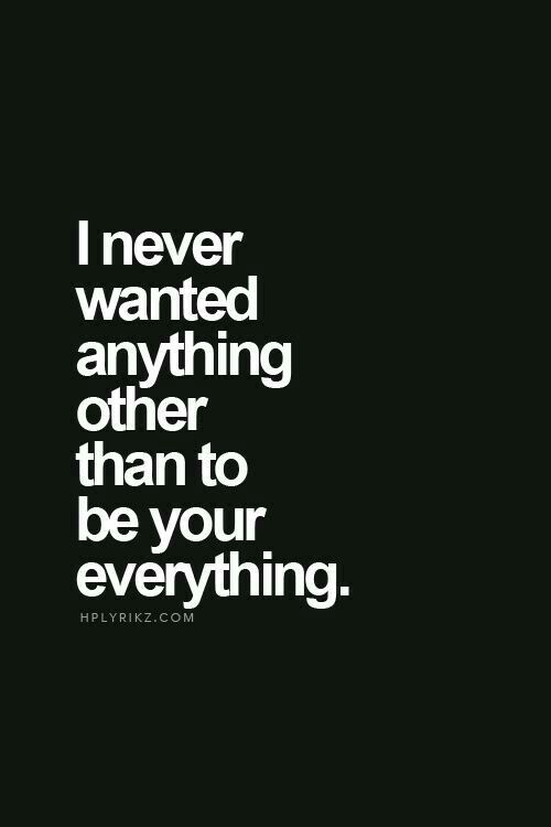 Your My Everything And I M Nothing To You My Everything Quotes Encouragement Quotes Boyfriend Quotes