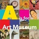 A is for Art Museum by Kathy Freidland, Marla K Shoemaker