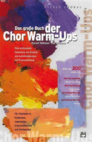 Das Grosse Buch Der Chor Warm Ups Eine Umfassende Sammlung Von Einsing Und Aufwarmubungen Mit Praxisanleitung Fur Chorleiter In Kinderchor Aufwarmubungen Chor