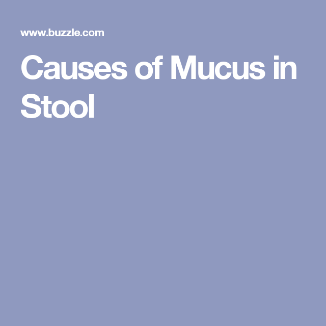 Causes of Mucus in Stool | Health | Mucus in stool, Mucus in throat
