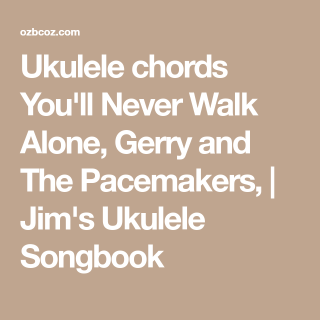 Ukulele Chords Youll Never Walk Alone Gerry And The Pacemakers