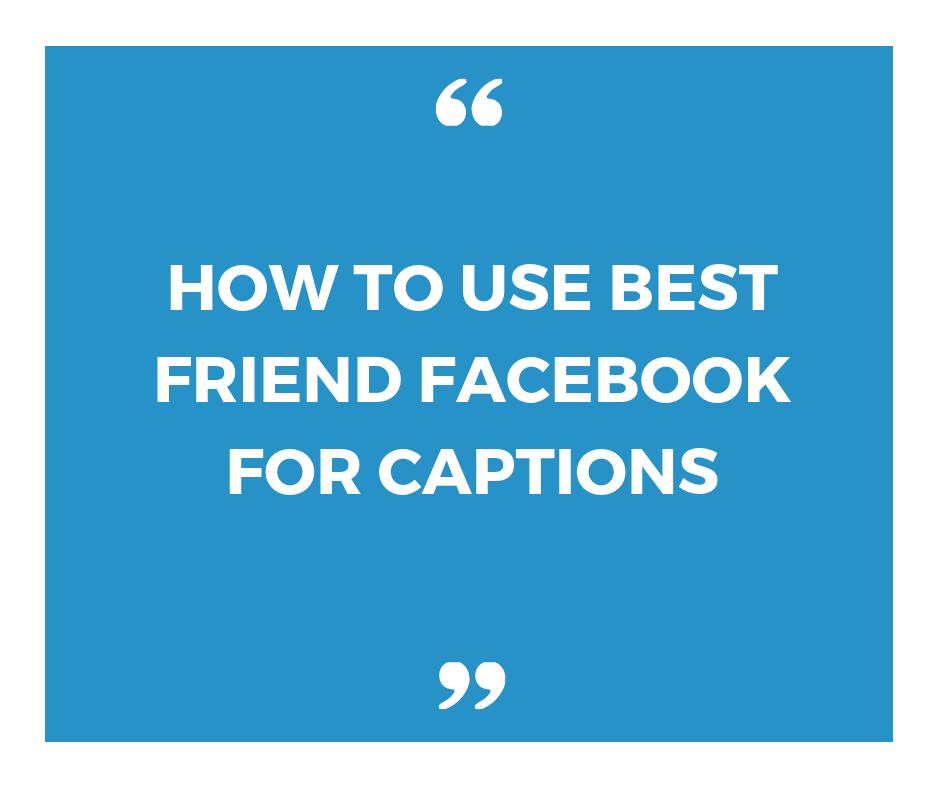 130 Facebook Best Friend Captions For Pictures Caption For Facebook Best Friend Captions Caption For Friends Captions On Attitude