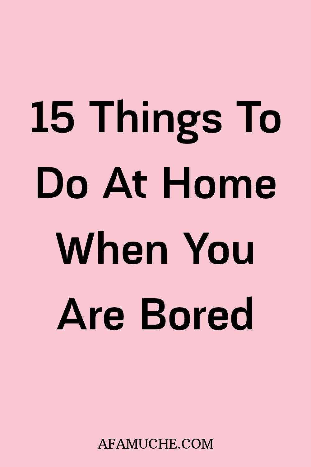 15 Things to do at home when you are bored
