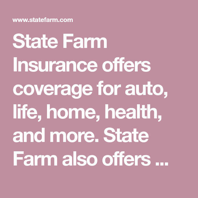 State Farm Insurance offers coverage for auto, life, home ...