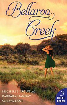 Bellaroo Creek by Michelle Douglas, Barbara Hannay & Soraya Lane; HMB Special Collection