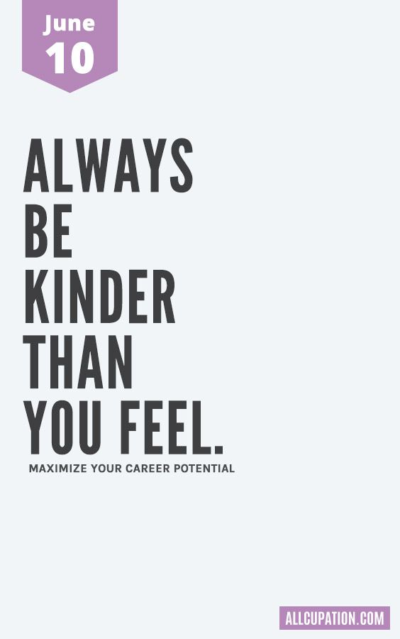 Daily Inspiration June 10 Always Be Kinder Than You Feel Summer