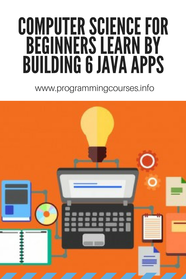 Computer Science for Beginners learn by building 6 Java