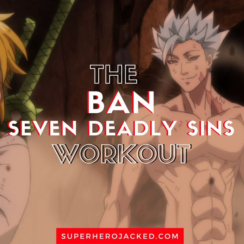 Ban Cosplay Workout Guide Become The Seven Deadly Sins Character Seven Deadly Sins Workout Guide Movie Workouts