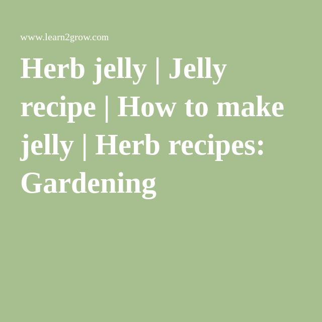 Herb jelly   Jelly recipe   How to make jelly   Herb recipes: Gardening