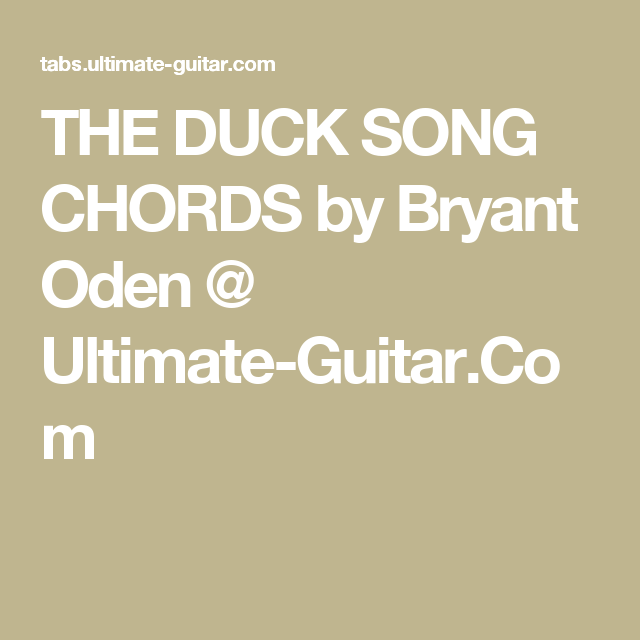 The Duck Song Chords By Bryant Oden Ultimate Guitar Ukulele