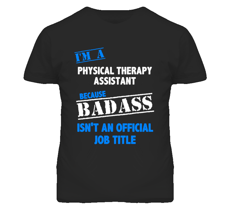 IM A Physical Therapy Assistant Badass Job Funny T Shirt