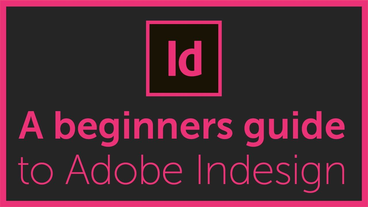 Welcome To The Complete Beginners Guide To Adobe Indesign