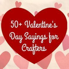 50 valentines day sayings for crafters