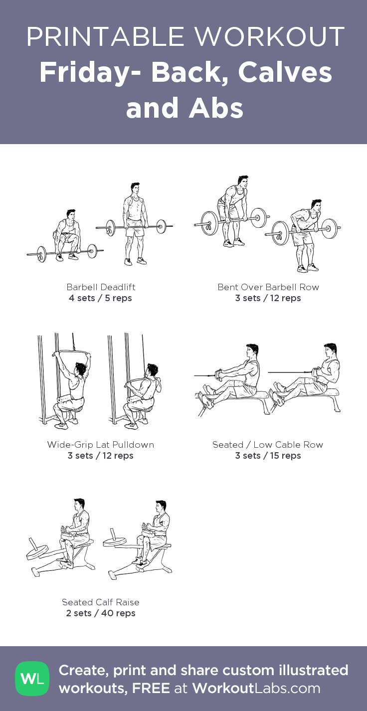 Friday- Back, Calves and Abs: my visual workout created at WorkoutLabs.com • Click through to customize and download as a FREE PDF! #customworkout
