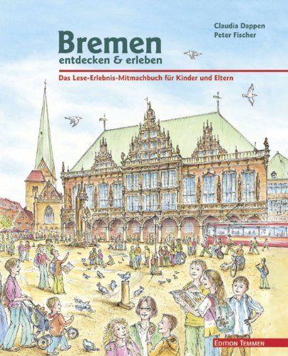 Bremen Entdecken Erleben Das Lese Erlebnis Mitmachbuch Fur Kinder Und Eltern Amazon De Claudia Dappen Peter Fischer Bucher Bremen Bucher Kinder